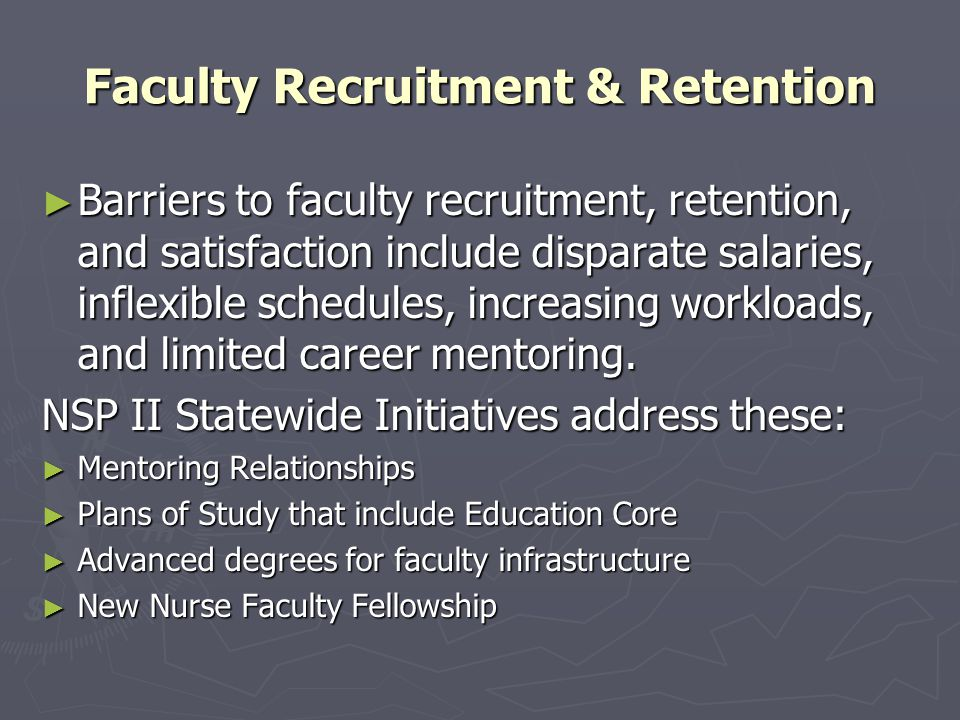 Faculty Recruitment & Retention ► Barriers to faculty recruitment, retention, and satisfaction include disparate salaries, inflexible schedules, increasing workloads, and limited career mentoring.