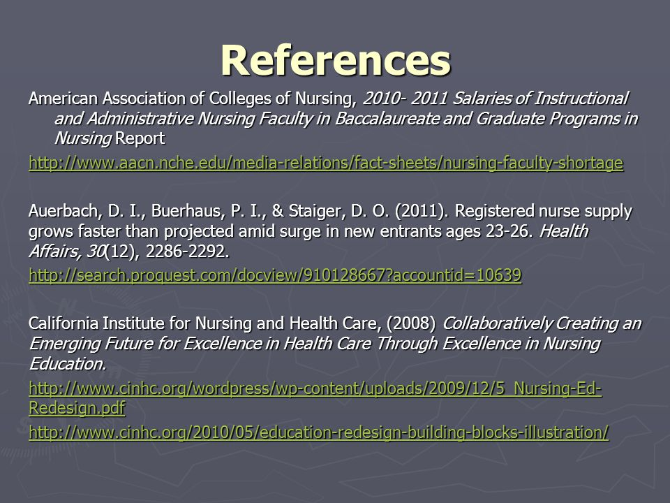 References American Association of Colleges of Nursing, 2010- 2011 Salaries of Instructional and Administrative Nursing Faculty in Baccalaureate and Graduate Programs in Nursing Report http://www.aacn.nche.edu/media-relations/fact-sheets/nursing-faculty-shortage Auerbach, D.