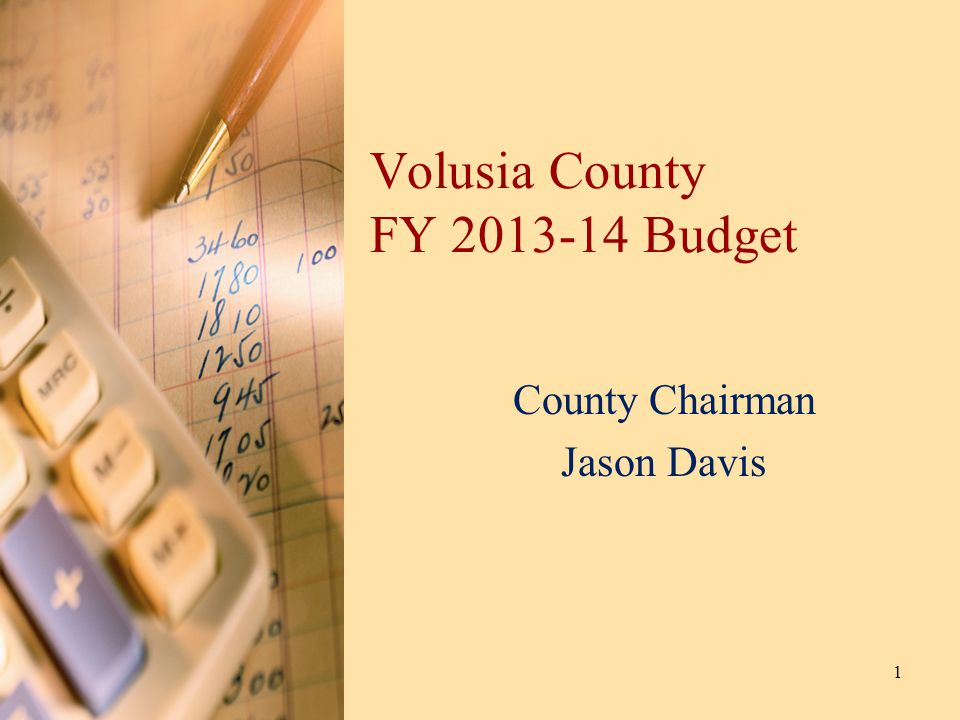 Volusia County FY 2013-14 Budget County Chairman Jason Davis 1