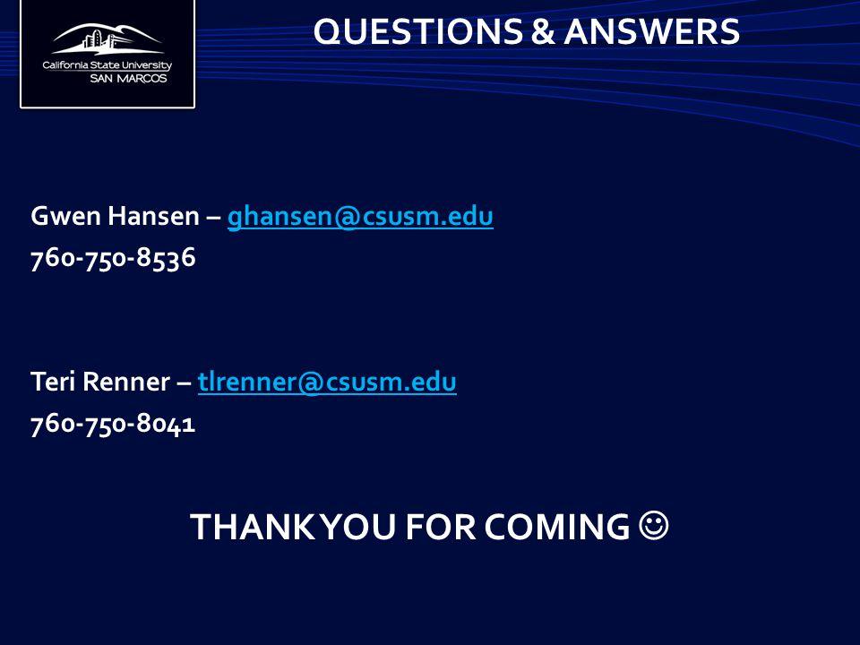 QUESTIONS & ANSWERS Gwen Hansen – ghansen@csusm.edughansen@csusm.edu 760-750-8536 Teri Renner – tlrenner@csusm.edutlrenner@csusm.edu 760-750-8041 THANK YOU FOR COMING