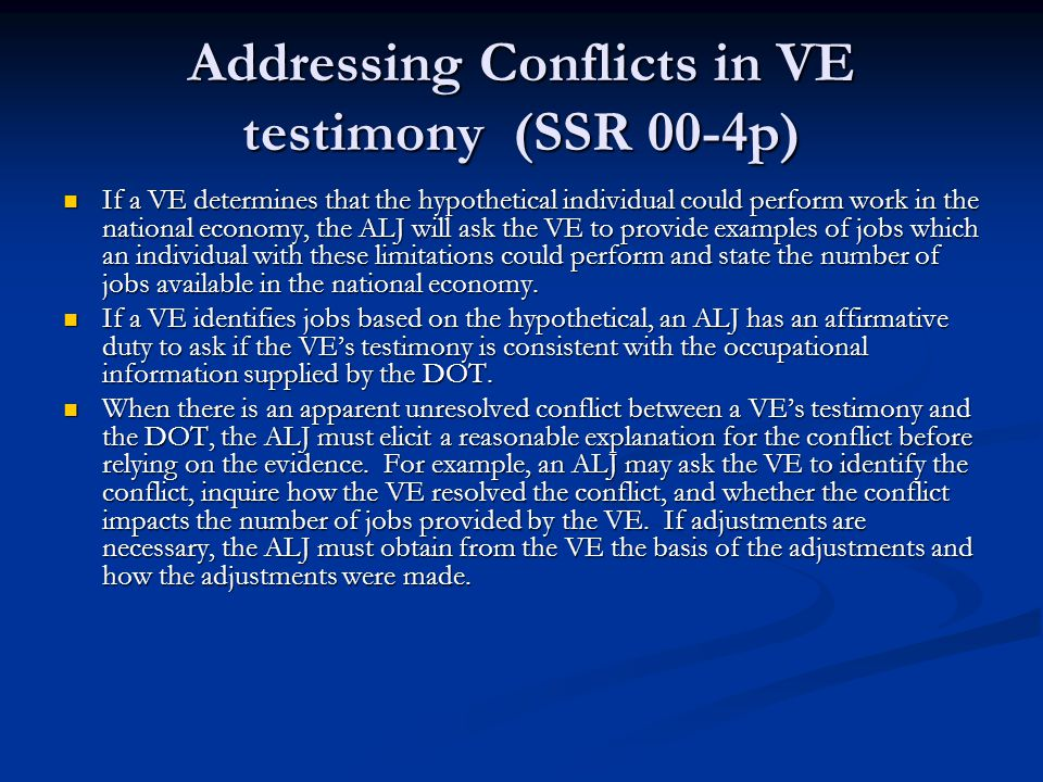 Addressing Conflicts in VE testimony (SSR 00-4p) If a VE determines that the hypothetical individual could perform work in the national economy, the A