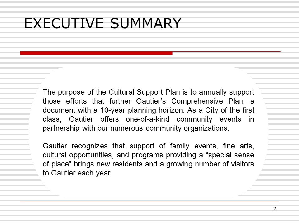 2 Economic Implementation Plan EXECUTIVE SUMMARY The purpose of the Cultural Support Plan is to annually support those efforts that further Gautier's Comprehensive Plan, a document with a 10-year planning horizon.