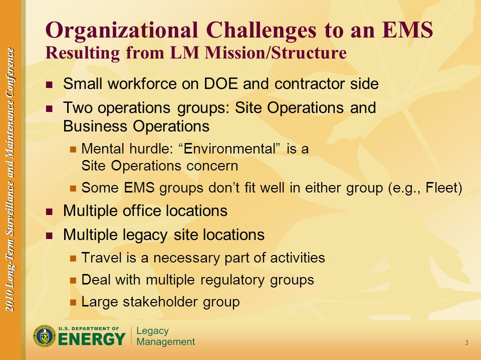 2010 Long-Term Surveillance and Maintenance Conference 3 Organizational Challenges to an EMS Resulting from LM Mission/Structure Small workforce on DO