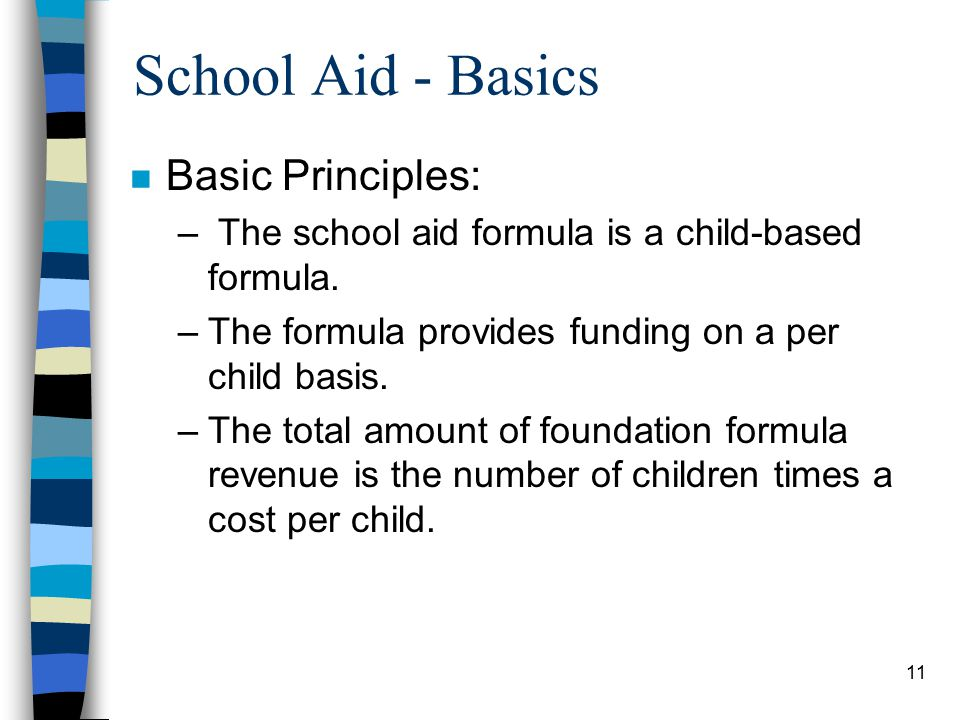 11 School Aid - Basics n Basic Principles: – The school aid formula is a child-based formula.