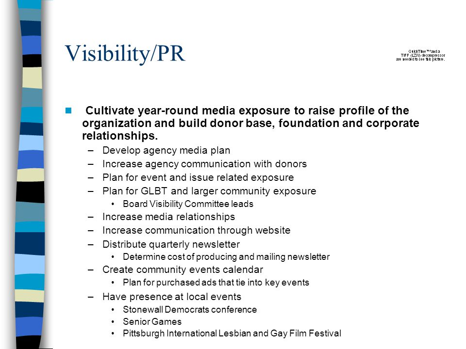 Visibility/PR Cultivate year-round media exposure to raise profile of the organization and build donor base, foundation and corporate relationships.