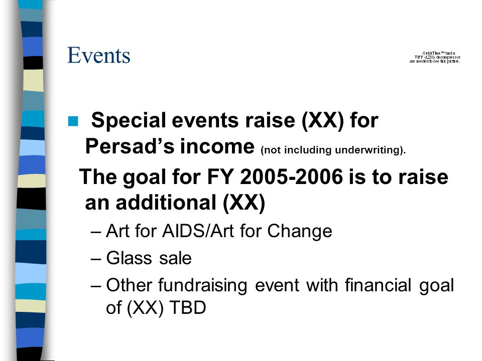 Events Special events raise (XX) for Persad's income (not including underwriting).