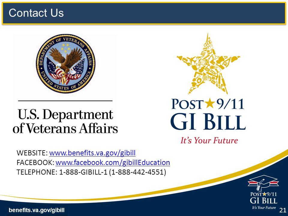 benefits.va.gov/gibill Contact Us WEBSITE: www.benefits.va.gov/gibillwww.benefits.va.gov/gibill FACEBOOK: www.facebook.com/gibillEducationwww.facebook.com/gibillEducation TELEPHONE: 1-888-GIBILL-1 (1-888-442-4551) 21