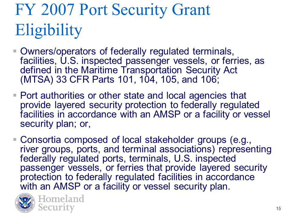 Port Security Grant Program Teleconference 5/18/05 15  Owners/operators of federally regulated terminals, facilities, U.S.