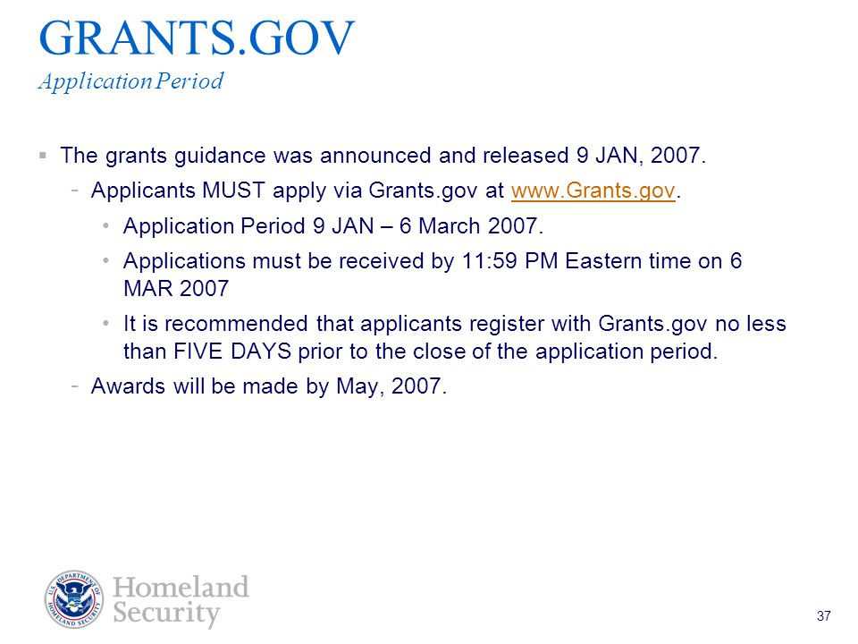 Port Security Grant Program Teleconference 5/18/05 37 GRANTS.GOV Application Period  The grants guidance was announced and released 9 JAN, 2007.