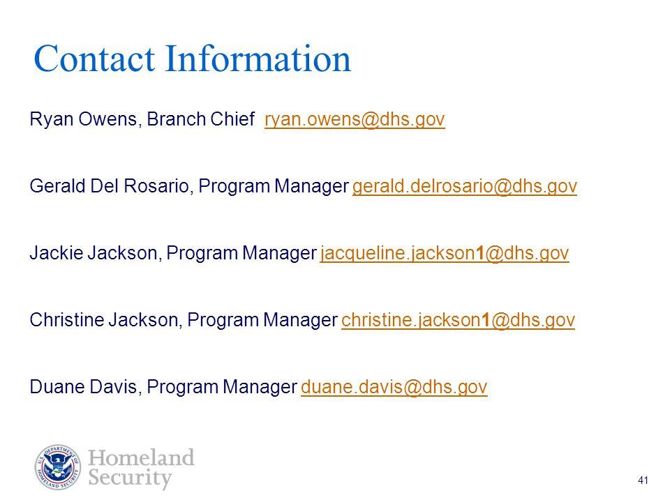 Port Security Grant Program Teleconference 5/18/05 41 Contact Information Ryan Owens, Branch Chief ryan.owens@dhs.govryan.owens@dhs.gov Gerald Del Rosario, Program Manager gerald.delrosario@dhs.govgerald.delrosario@dhs.gov Jackie Jackson, Program Manager jacqueline.jackson1@dhs.govjacqueline.jackson1@dhs.gov Christine Jackson, Program Manager christine.jackson1@dhs.govchristine.jackson1@dhs.gov Duane Davis, Program Manager duane.davis@dhs.govduane.davis@dhs.gov