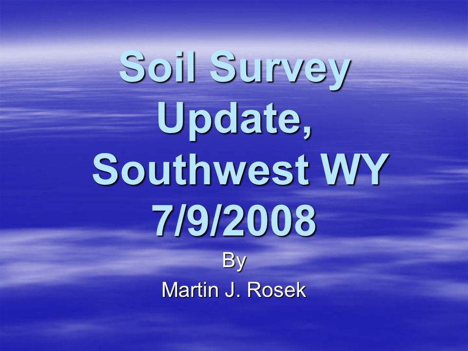 Soil Survey Update, Southwest WY 7/9/2008 By Martin J. Rosek