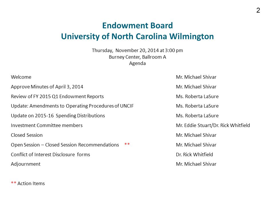 Endowment Board University of North Carolina Wilmington 2 Thursday, November 20, 2014 at 3:00 pm Burney Center, Ballroom A Agenda WelcomeMr.