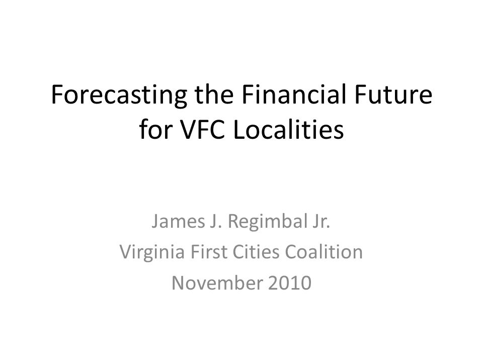 Forecasting the Financial Future for VFC Localities James J.