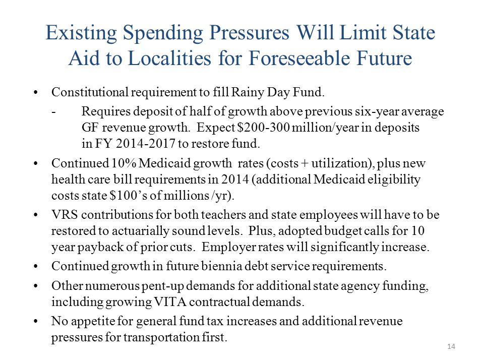 Existing Spending Pressures Will Limit State Aid to Localities for Foreseeable Future Constitutional requirement to fill Rainy Day Fund.