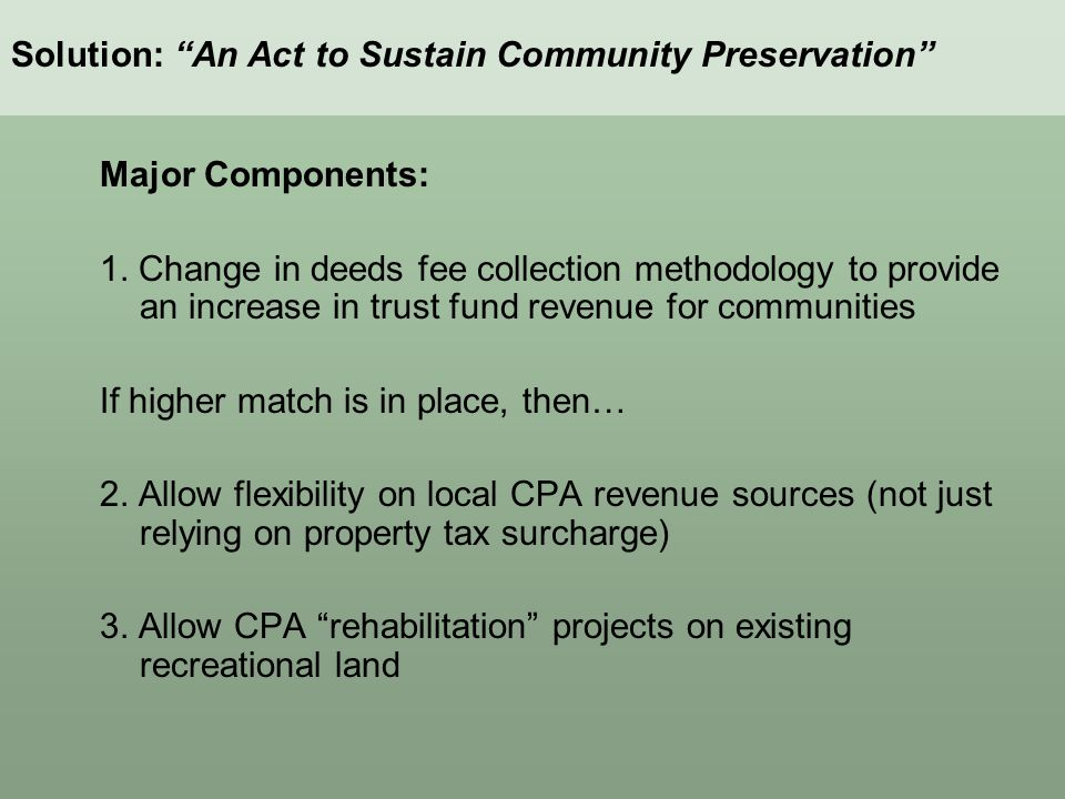 Major Components: 1. Change in deeds fee collection methodology to provide an increase in trust fund revenue for communities If higher match is in pla