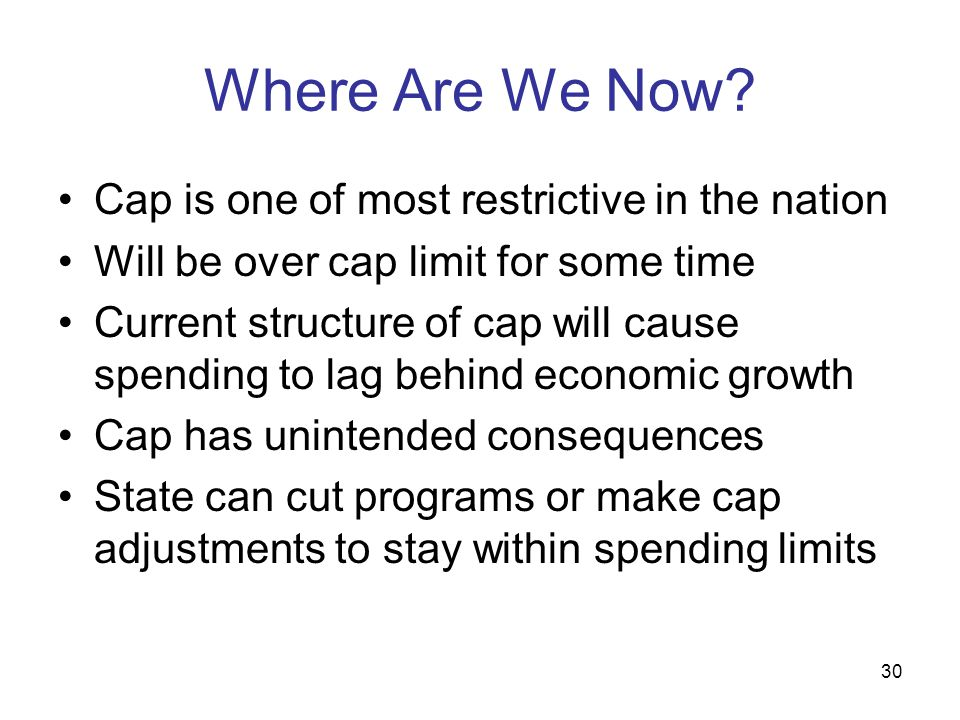 30 Where Are We Now? Cap is one of most restrictive in the nation Will be over cap limit for some time Current structure of cap will cause spending to