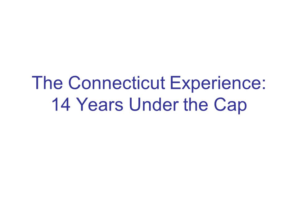 The Connecticut Experience: 14 Years Under the Cap