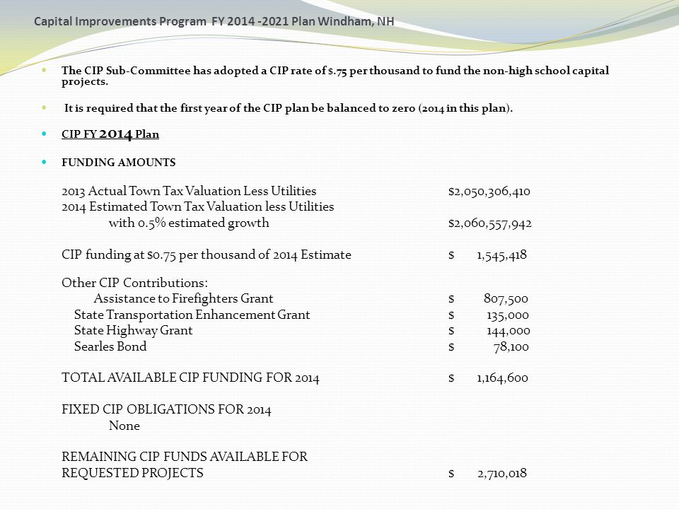 Capital Improvements Program FY 2014 -2021 Plan Windham, NH The CIP Sub-Committee has adopted a CIP rate of $.75 per thousand to fund the non-high sch