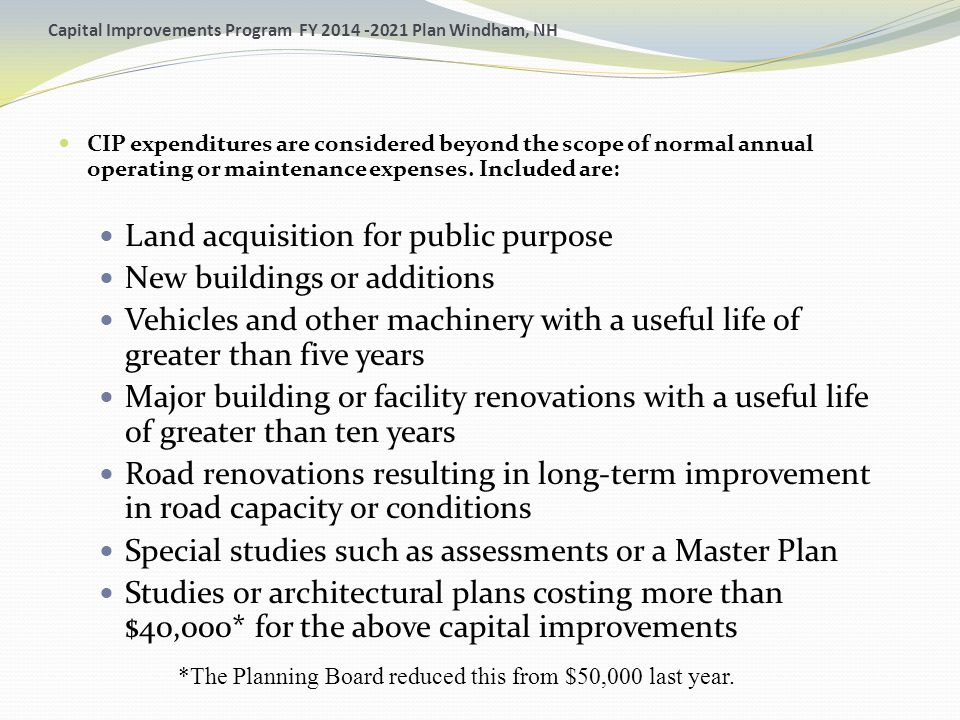 Capital Improvements Program FY 2014 -2021 Plan Windham, NH CIP expenditures are considered beyond the scope of normal annual operating or maintenance