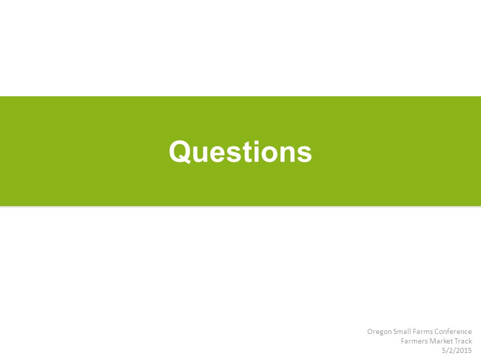 Questions Oregon Small Farms Conference Farmers Market Track 5/2/2015