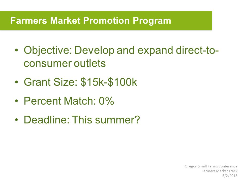 Objective: Develop and expand direct-to- consumer outlets Grant Size: $15k-$100k Percent Match: 0% Deadline: This summer.