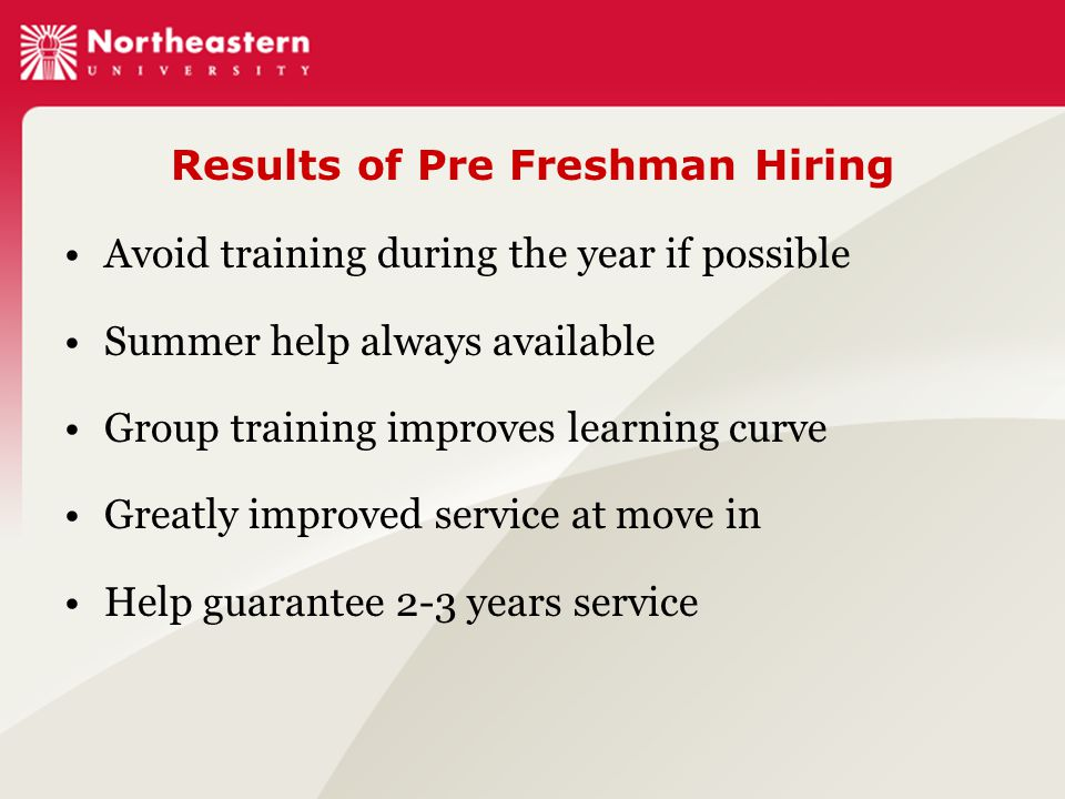 Results of Pre Freshman Hiring Avoid training during the year if possible Summer help always available Group training improves learning curve Greatly improved service at move in Help guarantee 2-3 years service