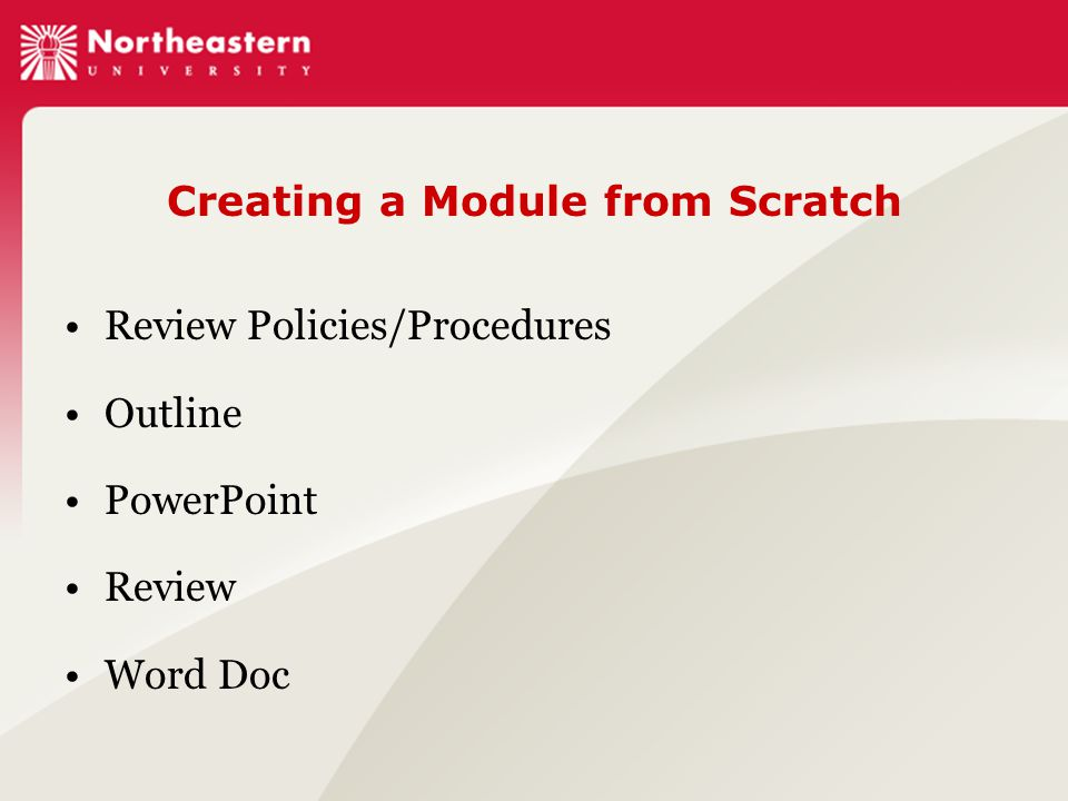 Creating a Module from Scratch Review Policies/Procedures Outline PowerPoint Review Word Doc