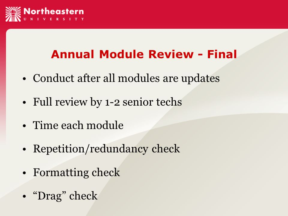 Annual Module Review - Final Conduct after all modules are updates Full review by 1-2 senior techs Time each module Repetition/redundancy check Formatting check Drag check