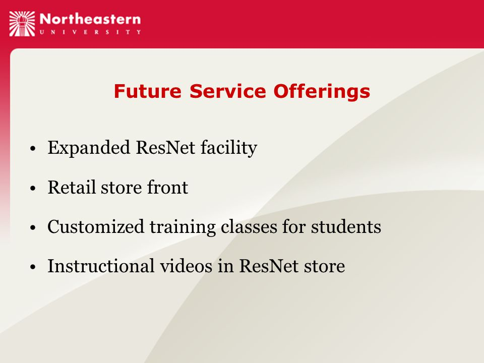 Future Service Offerings Expanded ResNet facility Retail store front Customized training classes for students Instructional videos in ResNet store