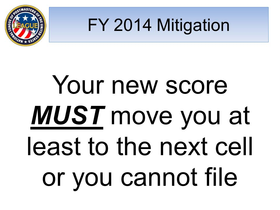 Your new score MUST move you at least to the next cell or you cannot file FY 2014 Mitigation
