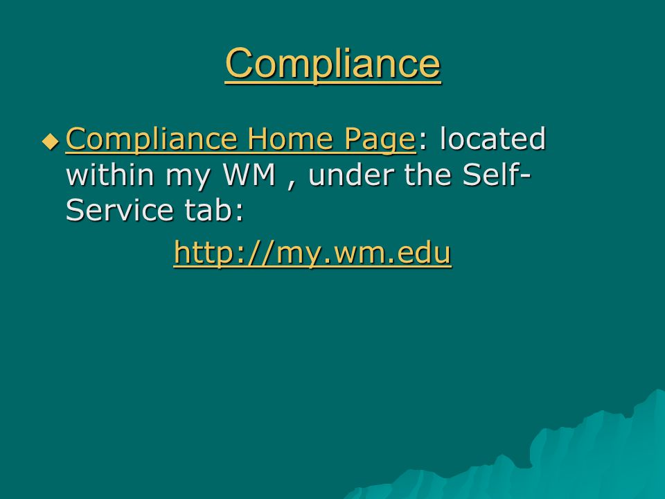 Compliance  Compliance Home Page: located within my WM, under the Self- Service tab: Compliance Home Page Compliance Home Page http://my.wm.edu