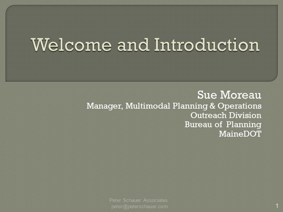 Sue Moreau Manager, Multimodal Planning & Operations Outreach Division Bureau of Planning MaineDOT 1 Peter Schauer Associates peter@peterschauer.com