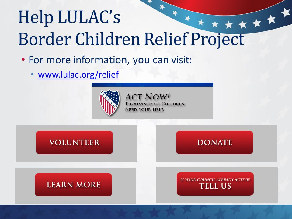 Help LULAC's Border Children Relief Project For more information, you can visit: www.lulac.org/relief