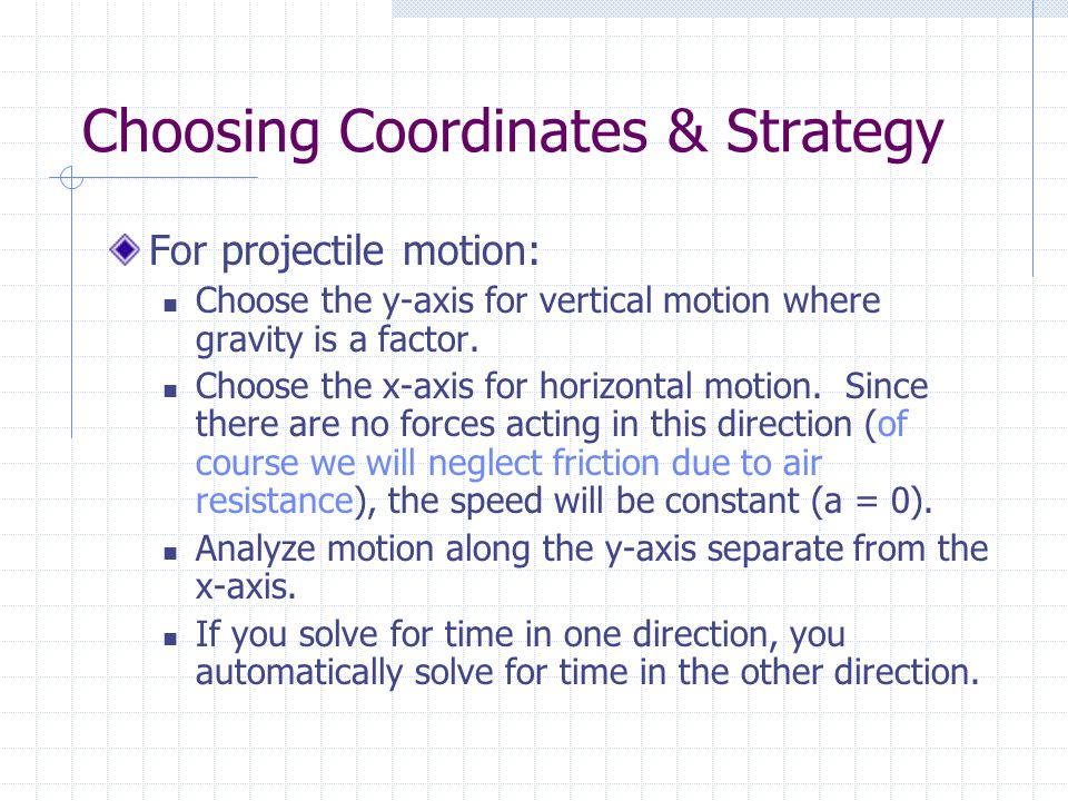 Projectile Motion What is the path of a projectile as it moves through the air? Parabolic? Straight up and down?  Yes, both are possible. What forces