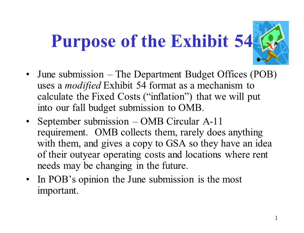1 Purpose of the Exhibit 54 June submission – The Department Budget Offices (POB) uses a modified Exhibit 54 format as a mechanism to calculate the Fixed Costs ( inflation ) that we will put into our fall budget submission to OMB.