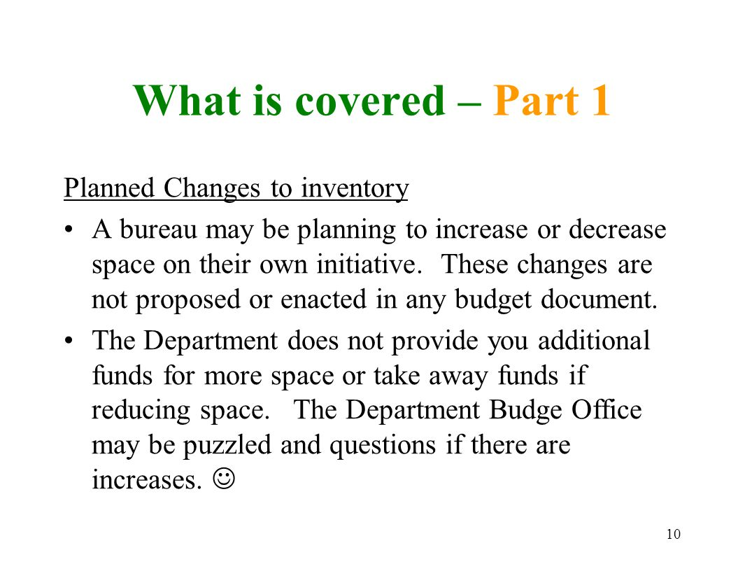 10 What is covered – Part 1 Planned Changes to inventory A bureau may be planning to increase or decrease space on their own initiative.