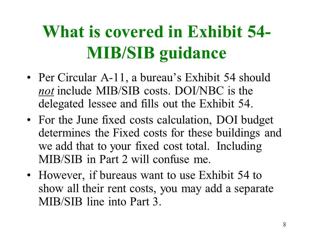 8 What is covered in Exhibit 54- MIB/SIB guidance Per Circular A-11, a bureau's Exhibit 54 should not include MIB/SIB costs.
