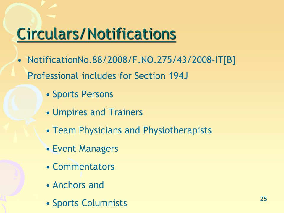 25 Circulars/Notifications NotificationNo.88/2008/F.NO.275/43/2008-IT[B] Professional includes for Section 194J Sports Persons Umpires and Trainers Team Physicians and Physiotherapists Event Managers Commentators Anchors and Sports Columnists