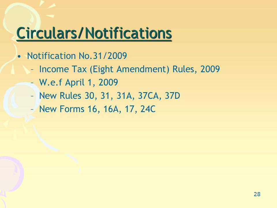 28 Circulars/Notifications Notification No.31/2009 –Income Tax (Eight Amendment) Rules, 2009 –W.e.f April 1, 2009 –New Rules 30, 31, 31A, 37CA, 37D –New Forms 16, 16A, 17, 24C
