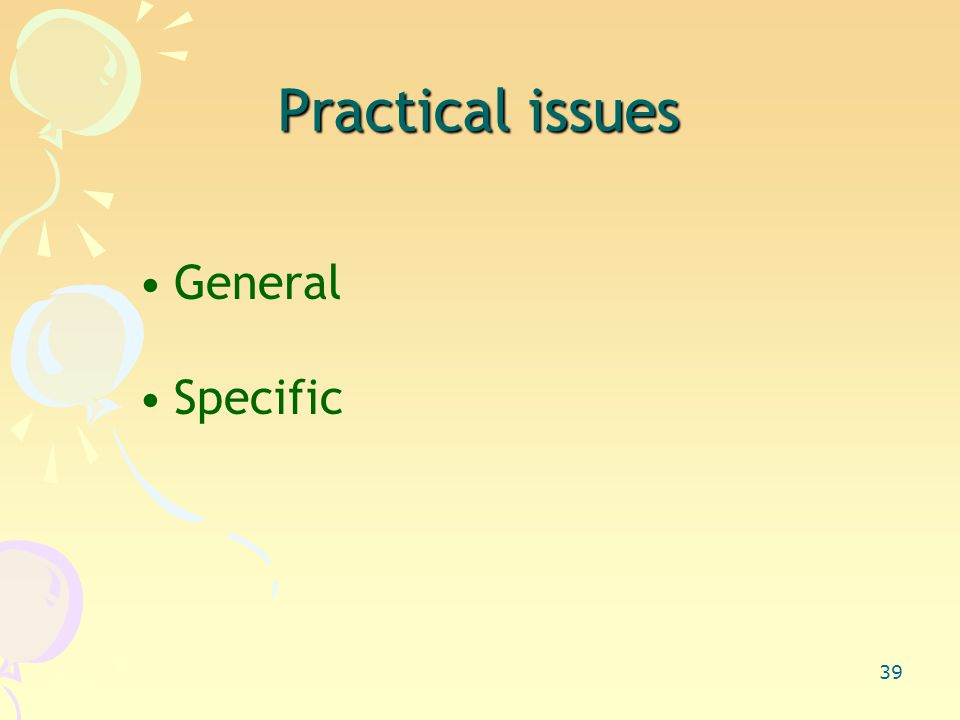 39 Practical issues General Specific