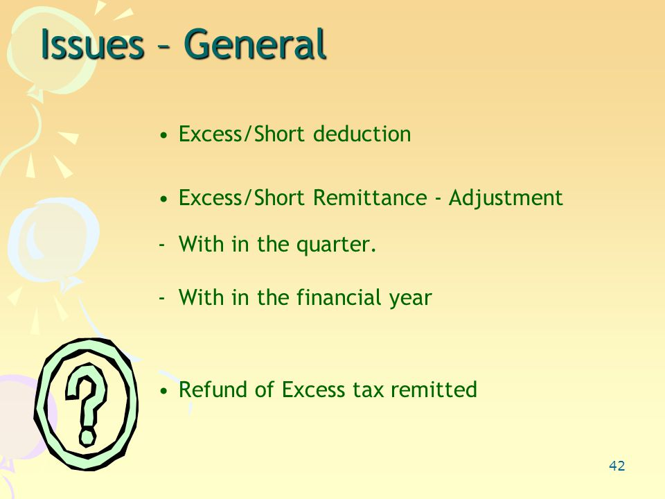 42 Issues – General Excess/Short deduction Excess/Short Remittance - Adjustment -With in the quarter.
