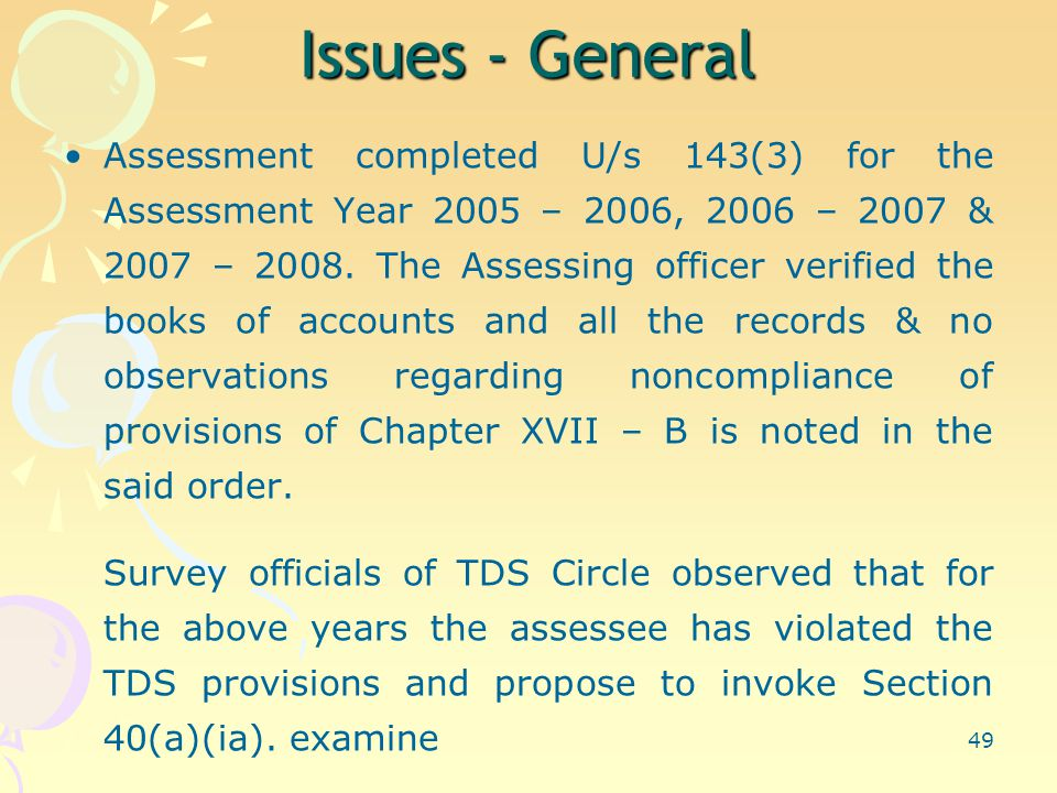 49 Issues - General Assessment completed U/s 143(3) for the Assessment Year 2005 – 2006, 2006 – 2007 & 2007 – 2008.