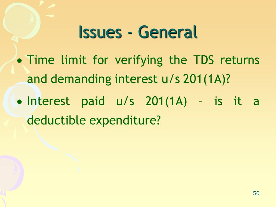 50 Issues - General  Time limit for verifying the TDS returns and demanding interest u/s 201(1A).