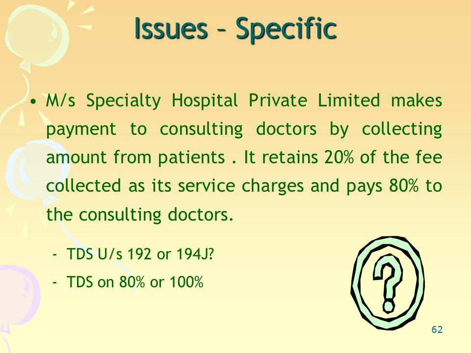 62 Issues – Specific M/s Specialty Hospital Private Limited makes payment to consulting doctors by collecting amount from patients.