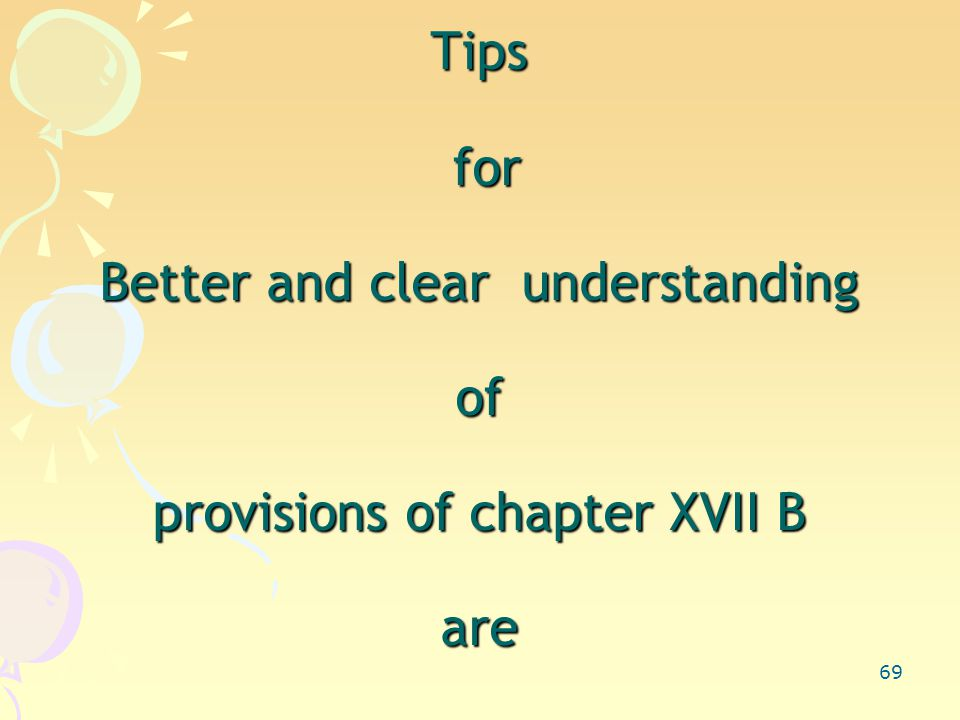 69 Tips for Better and clear understanding of provisions of chapter XVII B are
