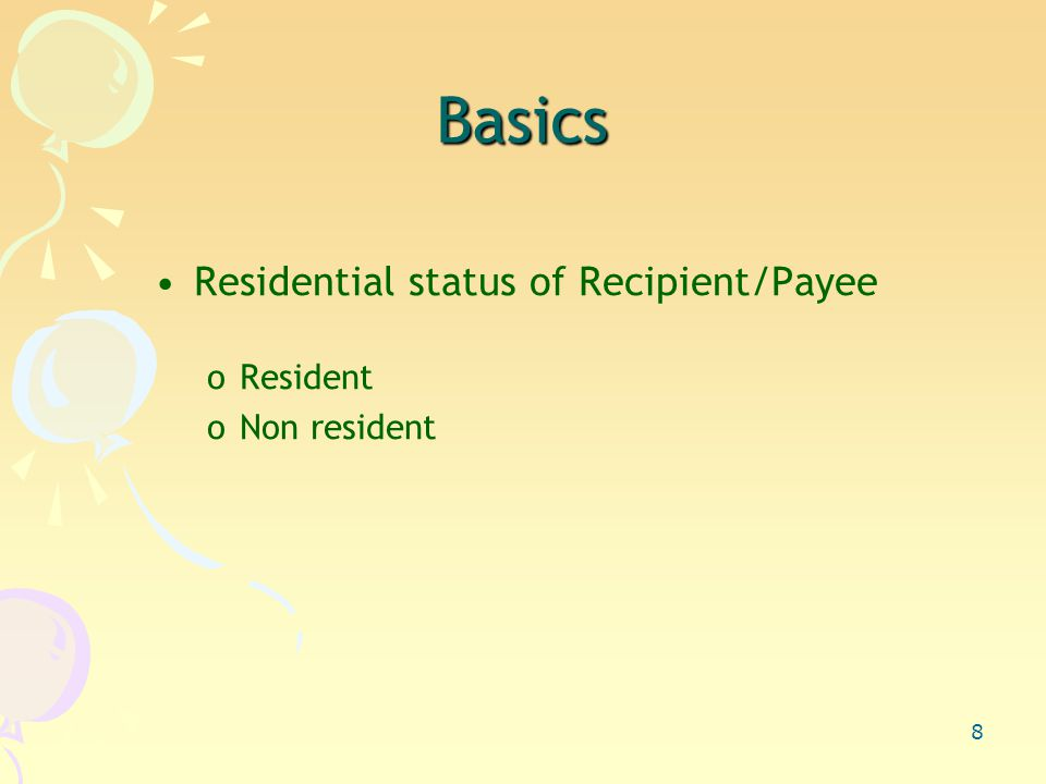 8 Basics Residential status of Recipient/Payee oResident oNon resident