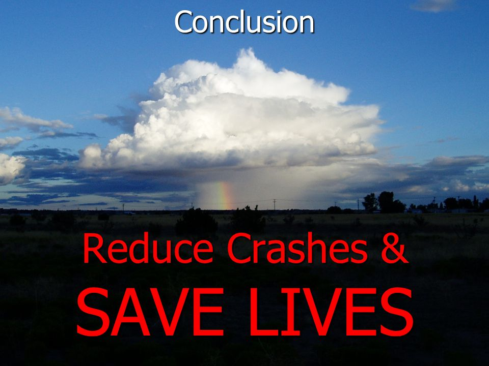 Conclusion Reduce Crashes & SAVE LIVES