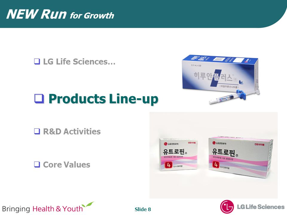 Slide 8 NEW Run for Growth  LG Life Sciences…  Products Line-up  R&D Activities  Core Values