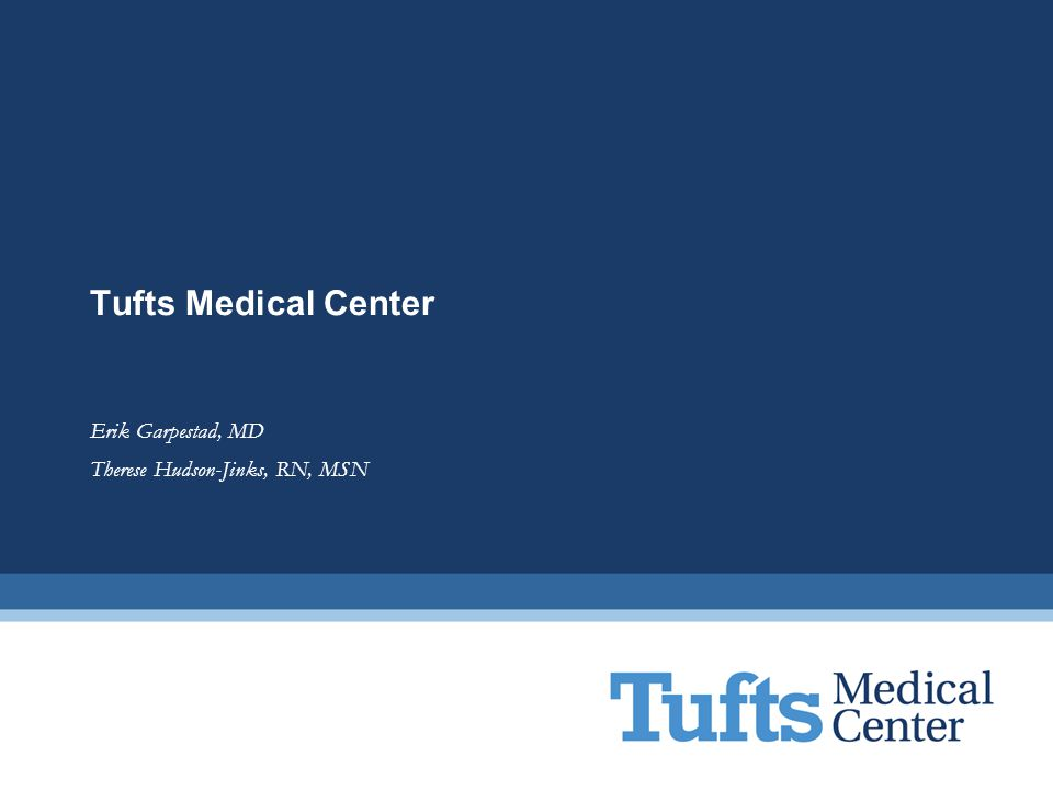 Tufts Medical Center Boston, MA We strive to heal, to comfort, to teach, to learn, and to seek the knowledge to promote health and prevent disease.