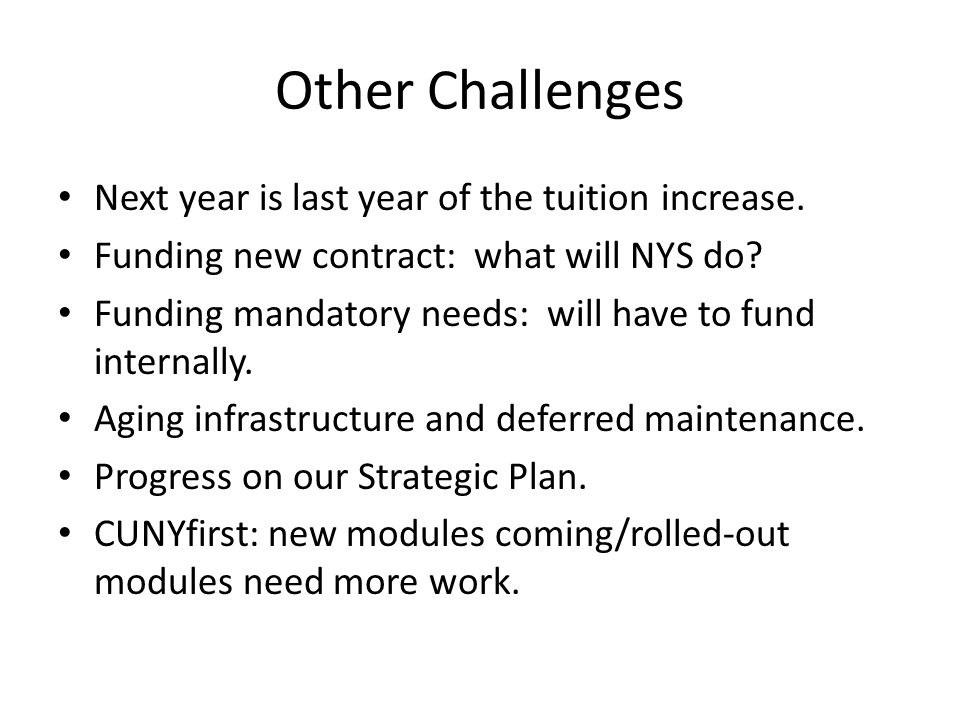 Other Challenges Next year is last year of the tuition increase. Funding new contract: what will NYS do? Funding mandatory needs: will have to fund in